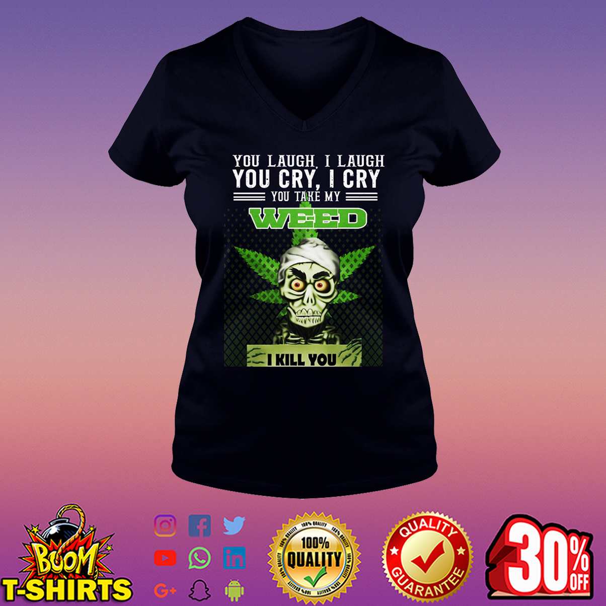 Jeff Dunham you laugh I laugh you cry I cry you take my weed I kill you v-neck