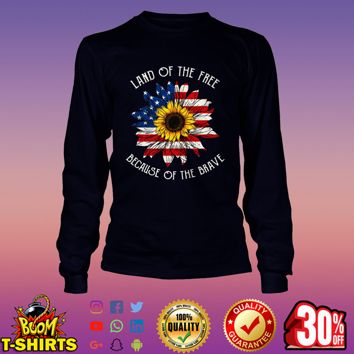 Land of the free because of the brave sunflower American flag long sleeve tee