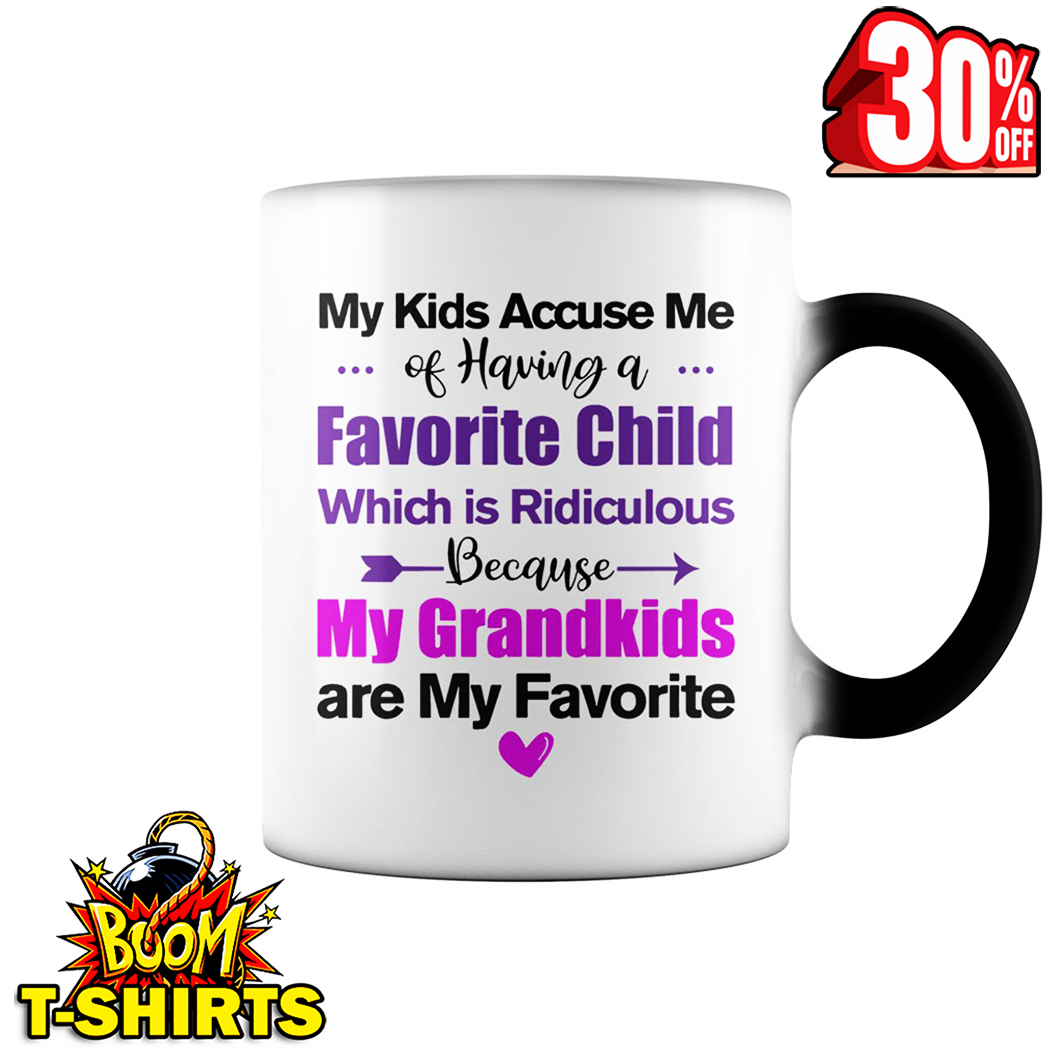 My kids accuse me of having a favorite child my grandkids are my favorite mug - color change