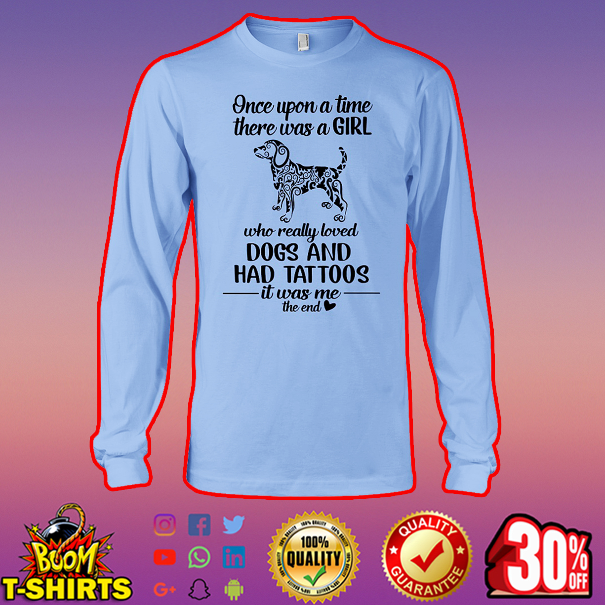 Once upon a time there was a girl who really loved Dogs and Had Tattoos long sleeve tee