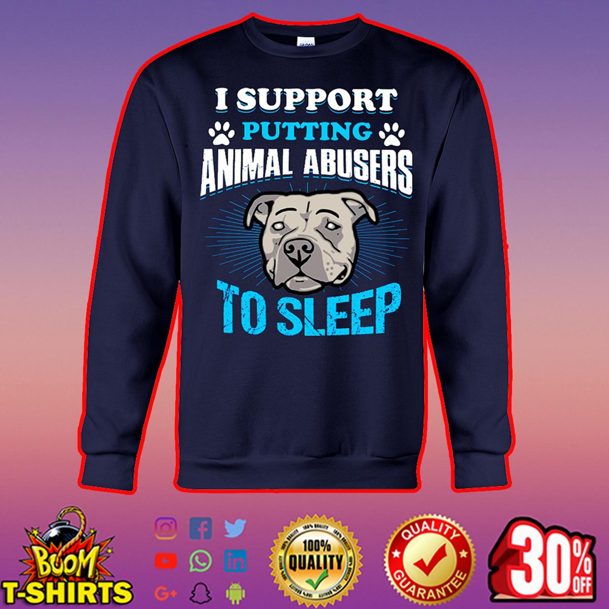 Pitbull I support putting animal abusers to sleep sweatshirt