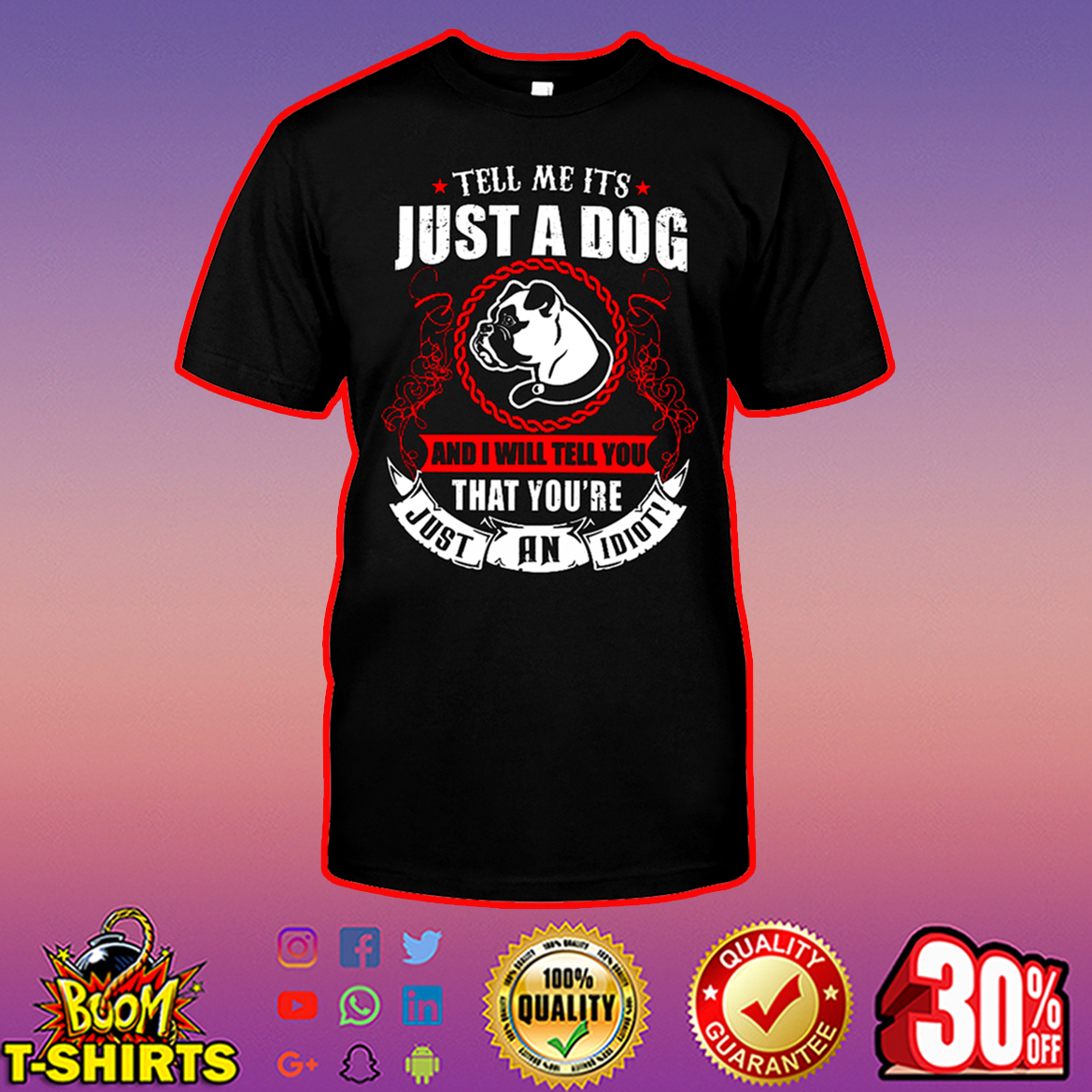 Pug Tell me it's just a dog and I will tell you that you're just an idiot shirt