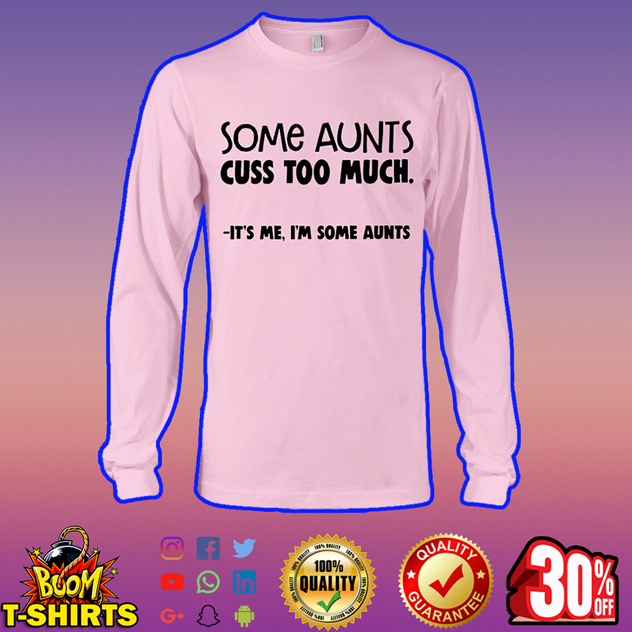 Some aunts cuss too much it's me I'm some aunts long sleeve tee