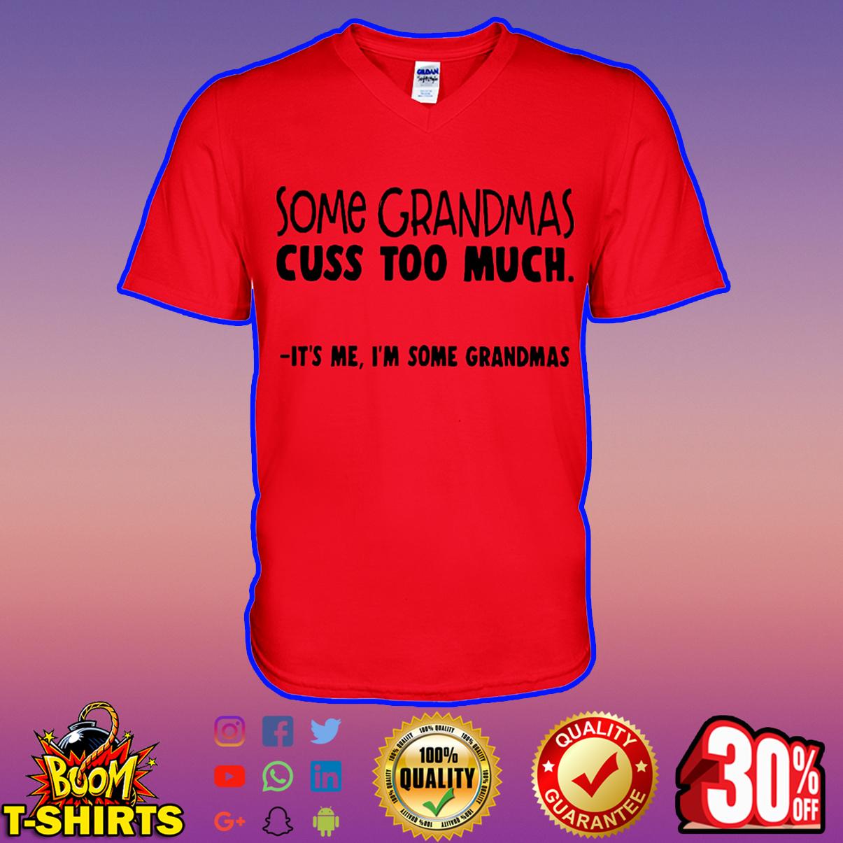 Some grandmas cuss too much it's me I'm some grandmas v-neck