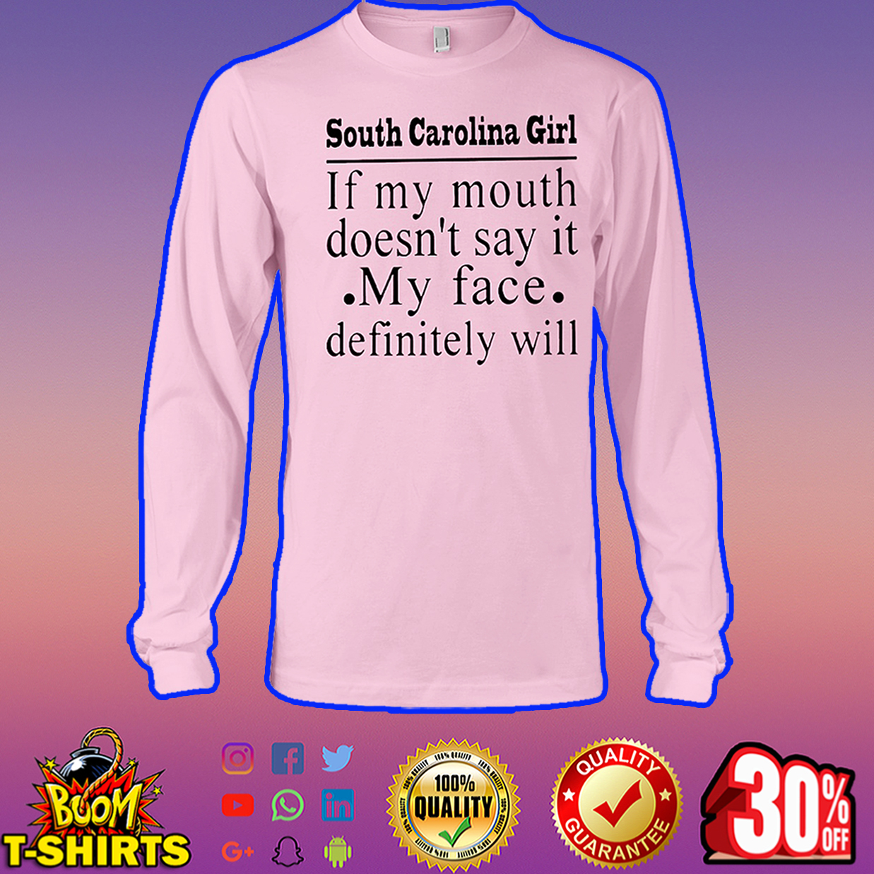 South Carolina girl if my mouth doesn't say it my face definitely will long sleeve tee