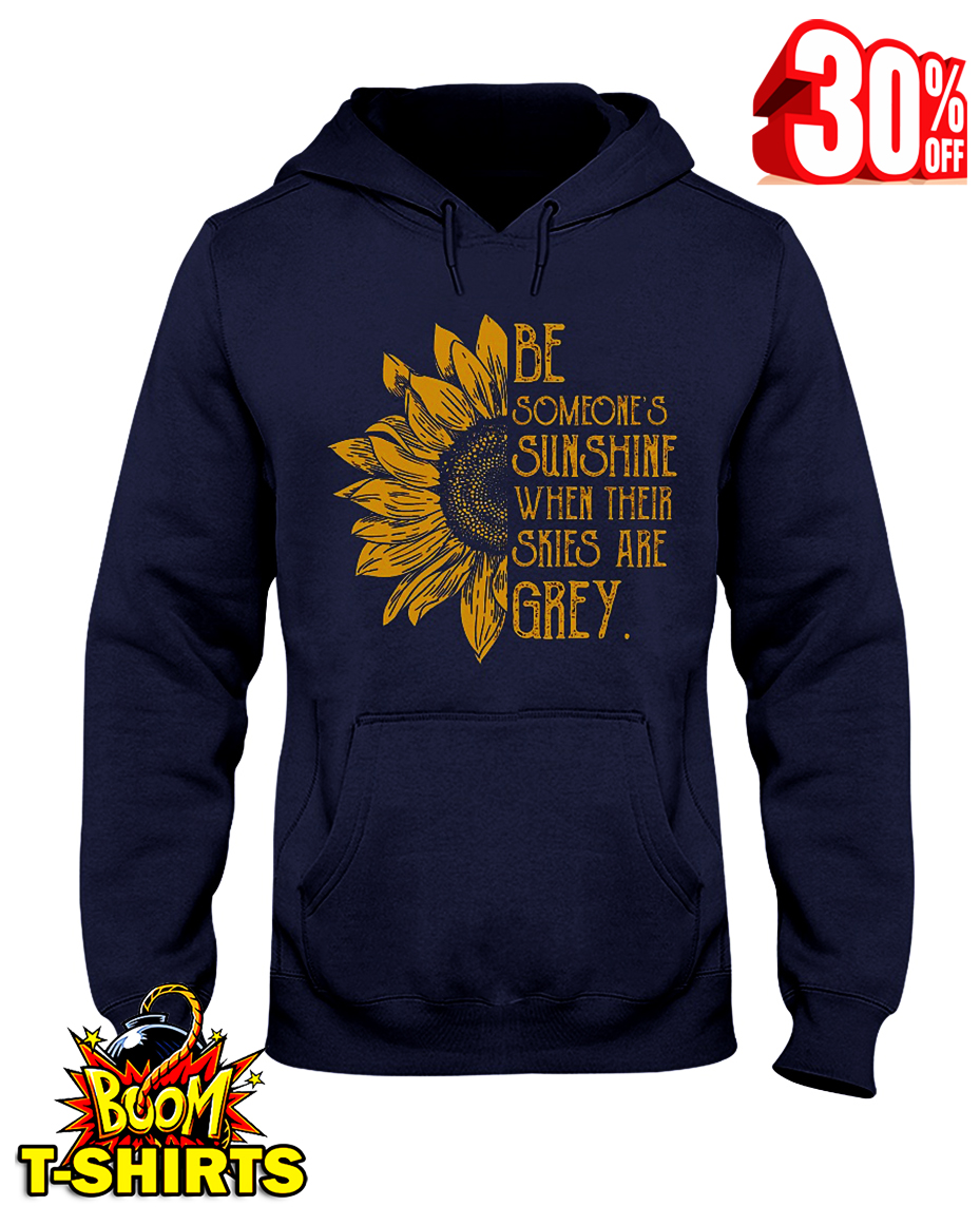 Sunflower be someone's sunshine when their skies are grey hooded sweatshirt