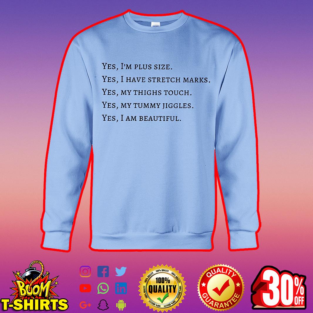 Yes I'm plus size Yes I have stretch marks Yes I am beautiful sweatshirt