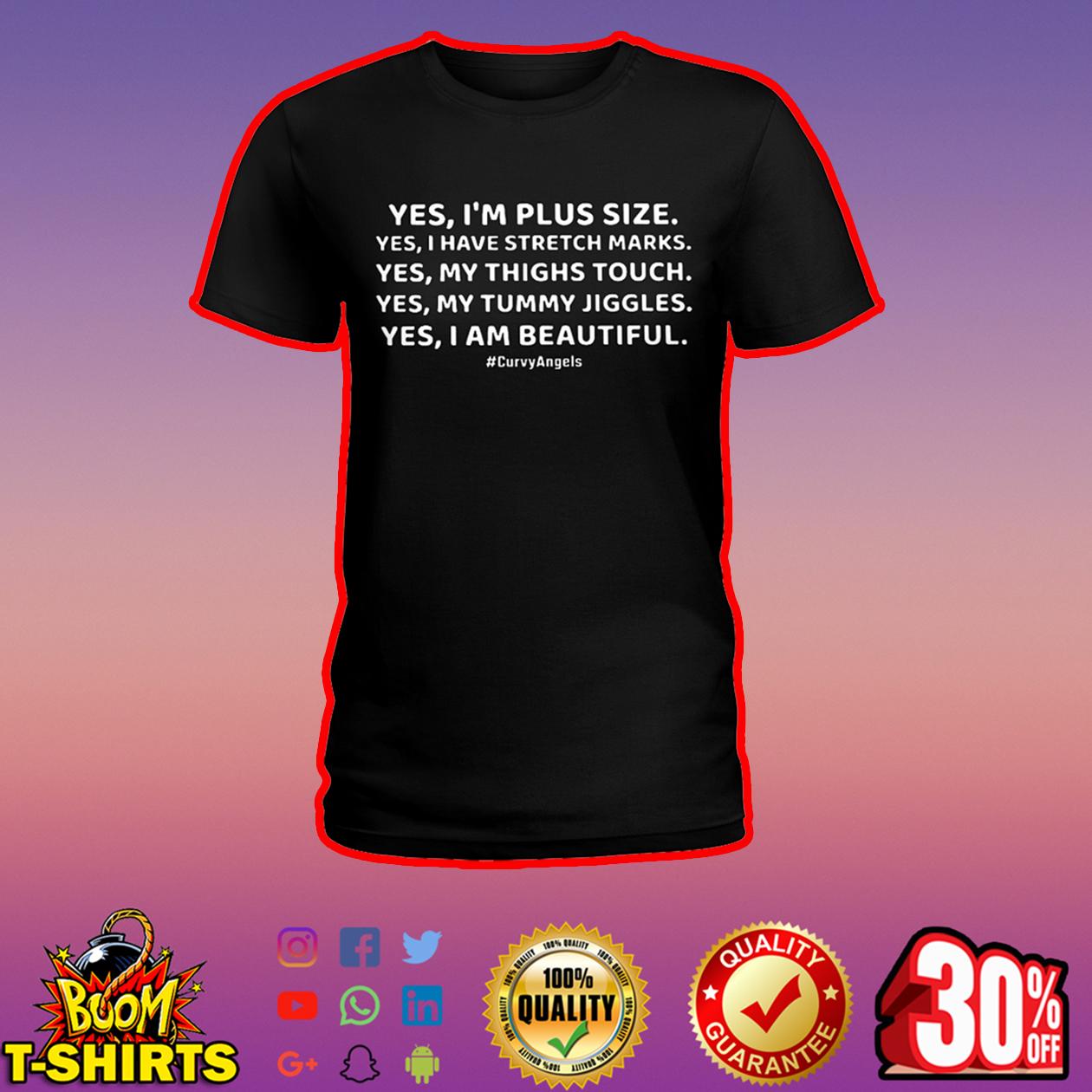 Yes I'm plus size yes I have stretch marks shirt