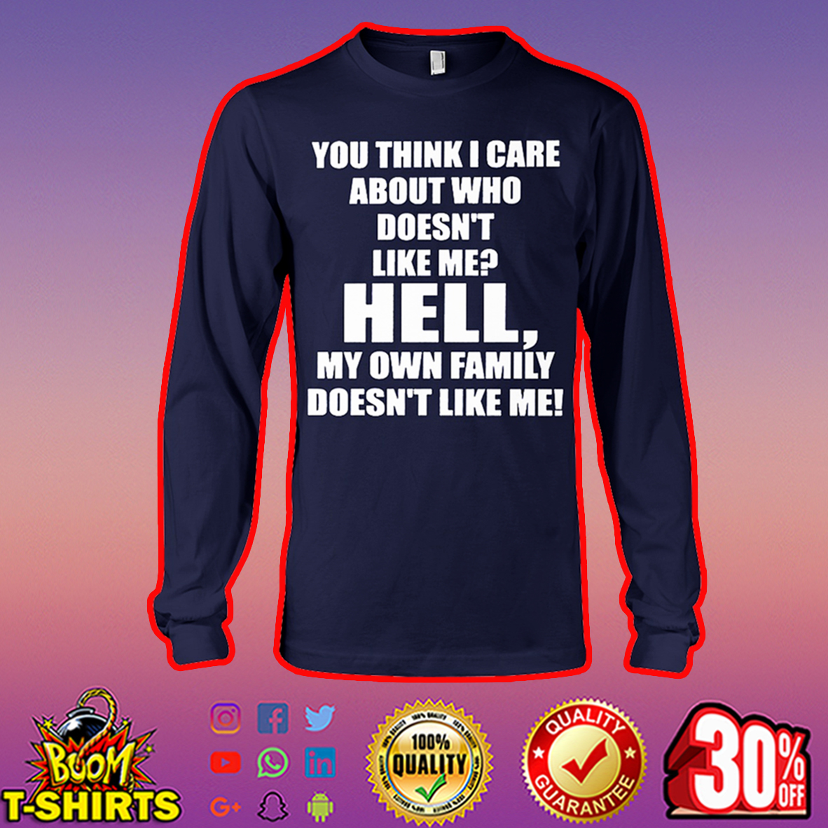 You think I care about who doesn't like me hell long sleeve tee