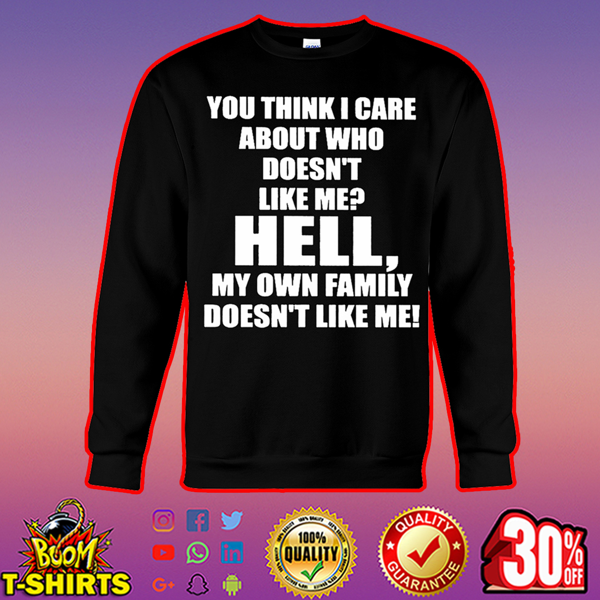 You think I care about who doesn't like me hell sweatshirt
