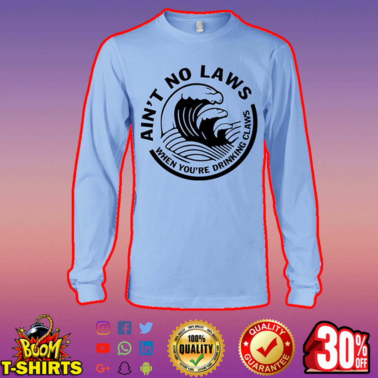 Ain't no laws when you're drinking claws long sleeve tee