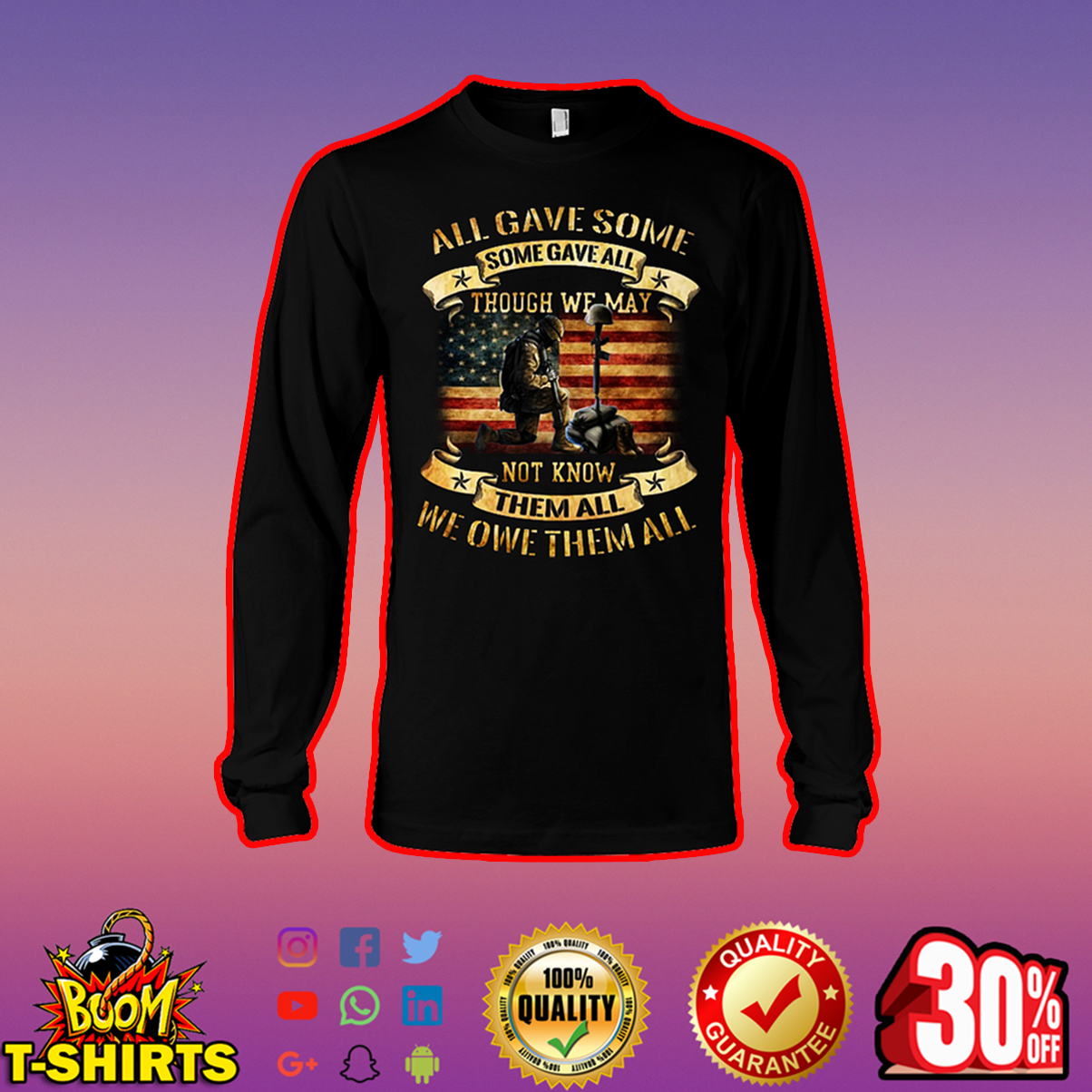 All Gave Some Some Gave All Though We May Not Know Them All We Owe Them All long sleeve tee