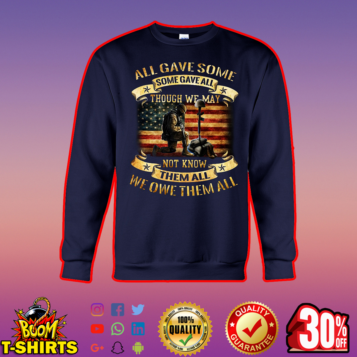 All Gave Some Some Gave All Though We May Not Know Them All We Owe Them All sweatshirt