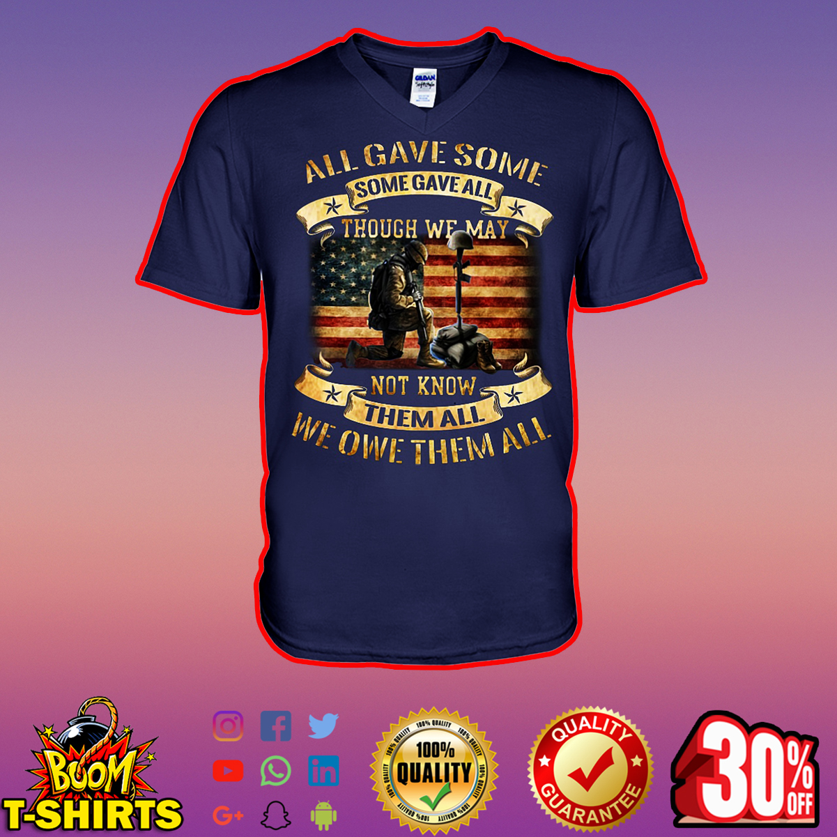 All Gave Some Some Gave All Though We May Not Know Them All We Owe Them All v-neck