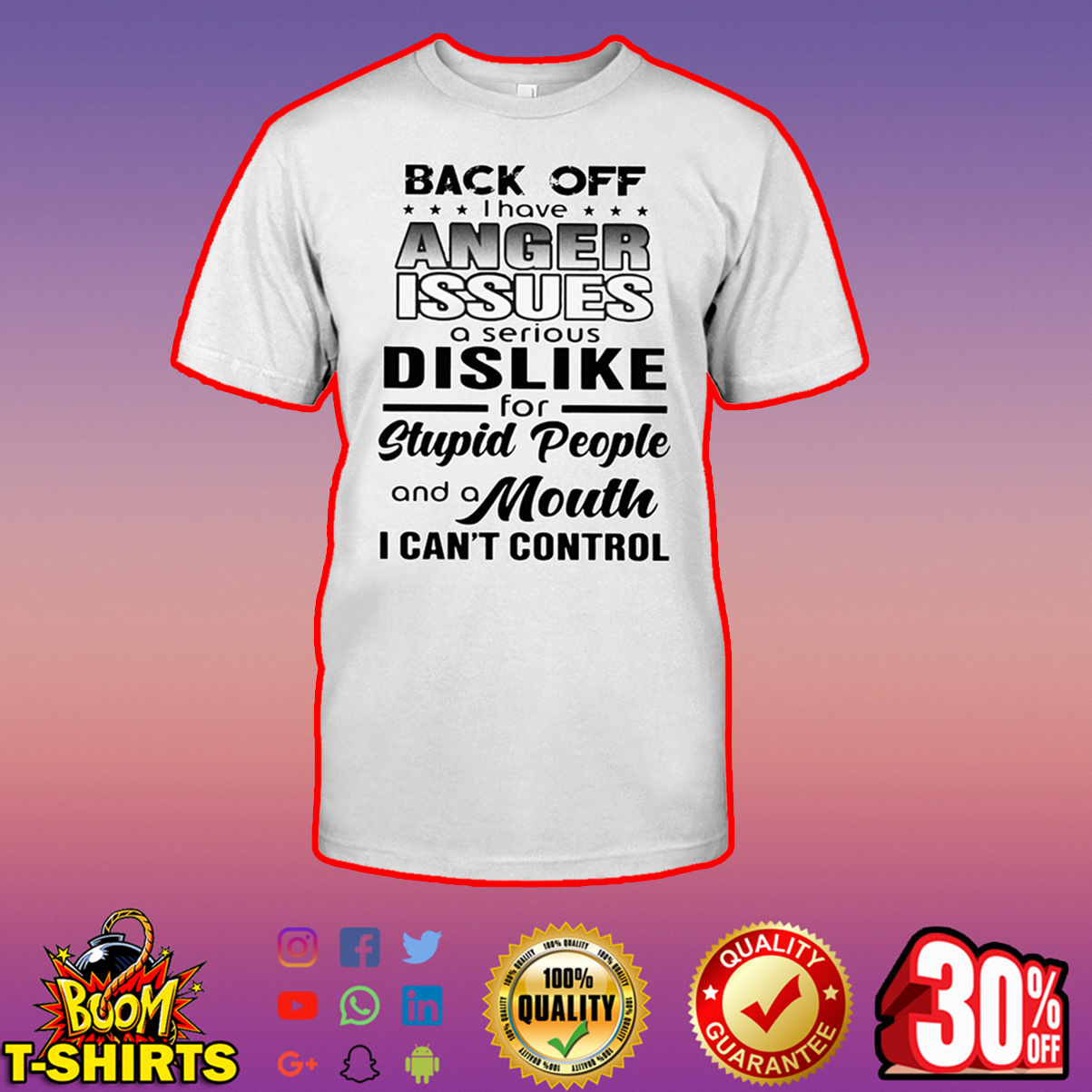 Back off I have anger issues a serious dislike for stupid people shirt