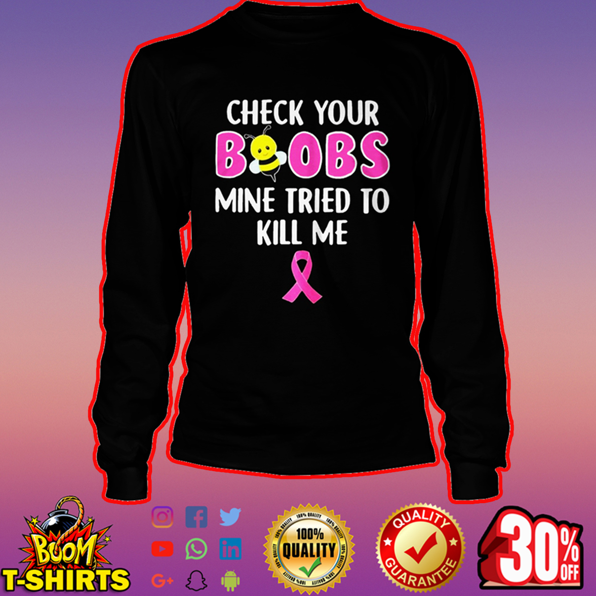 Breast Cancer Check your boobs mine tried to kill me long sleeve tee