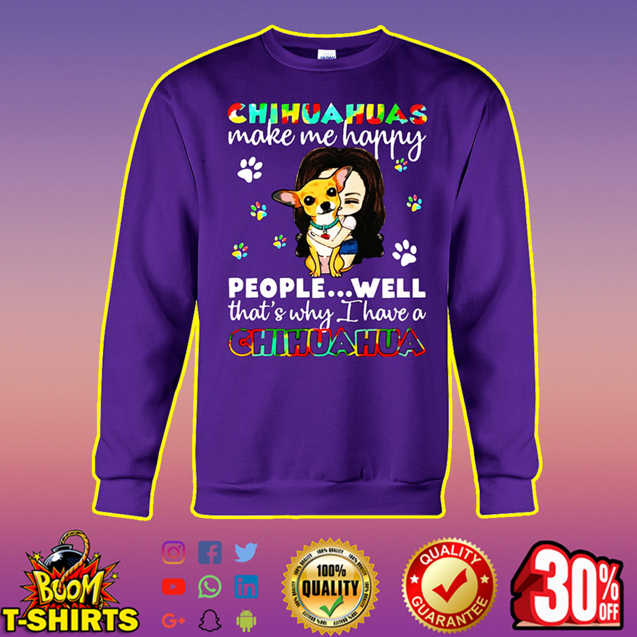 Chihuahuas make me happy people well that's why I have a Chihuahua sweatshirt