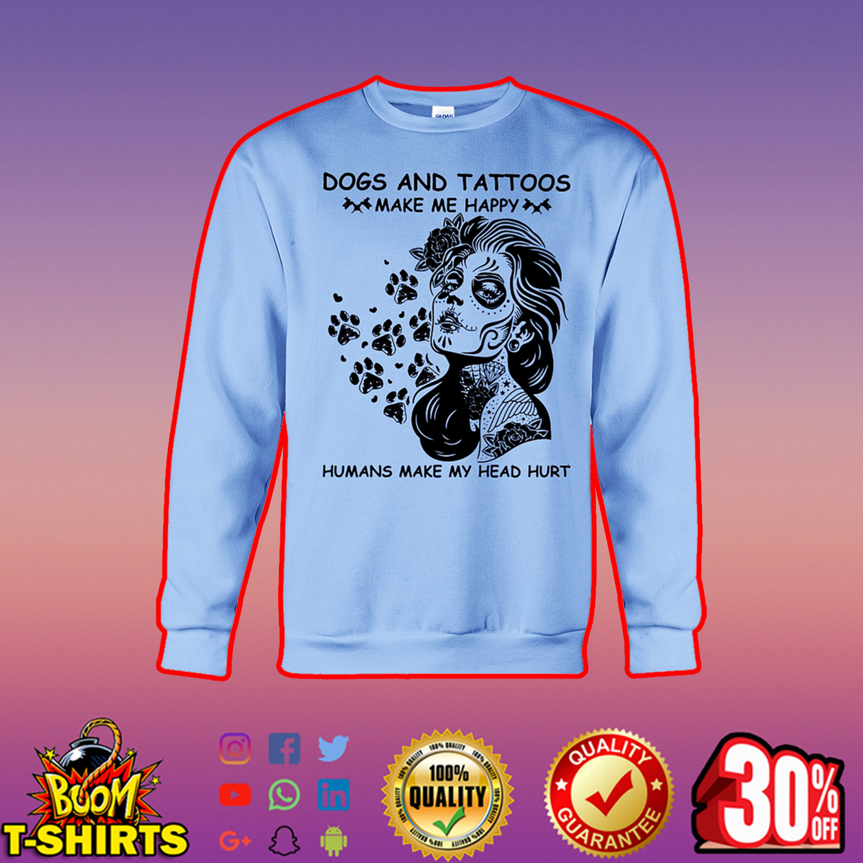 Dogs and Tattoos make me happy humans make my head hurt sweatshirt