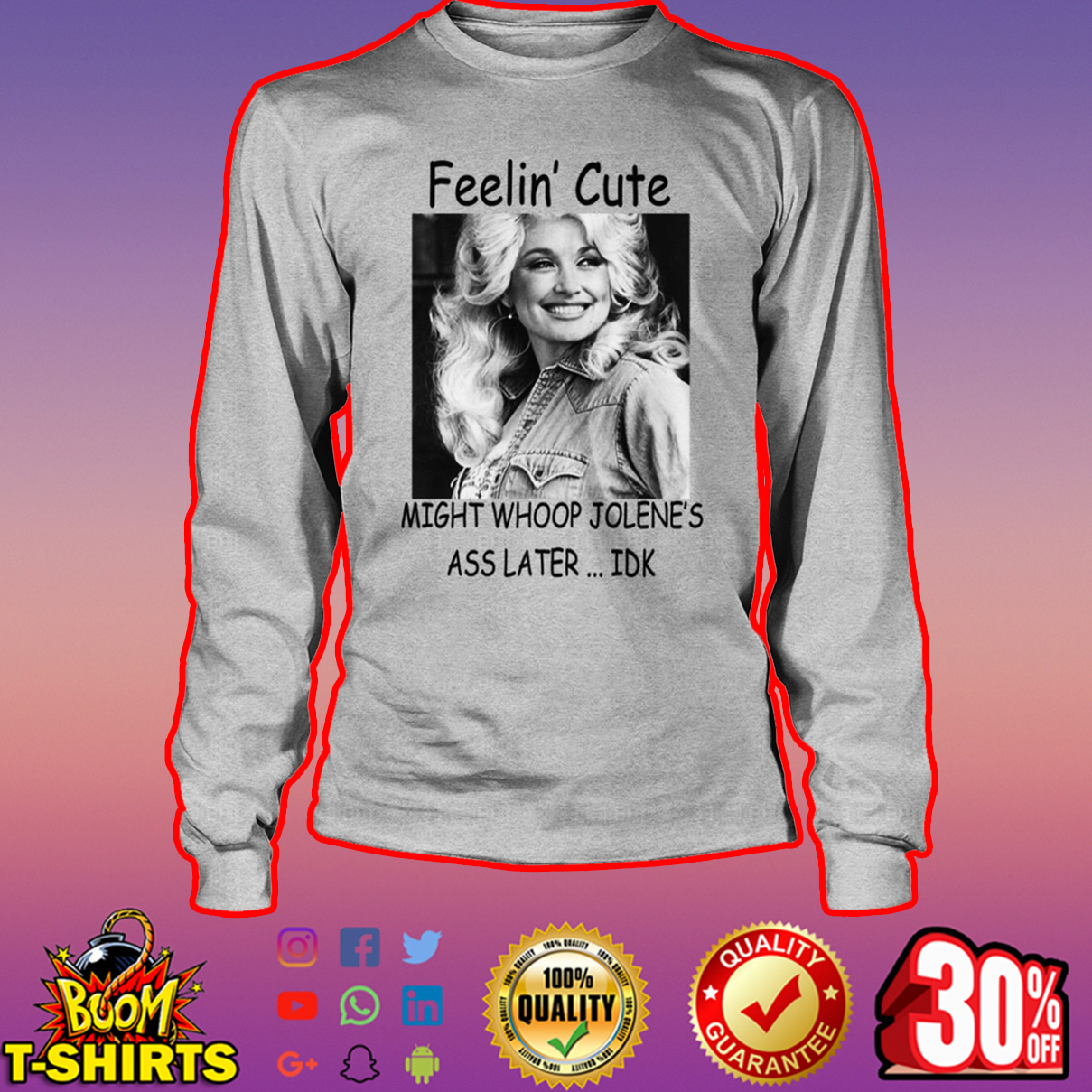Dolly Parton Feelin' cute might whoop jolene's ass later IDK long sleeve tee