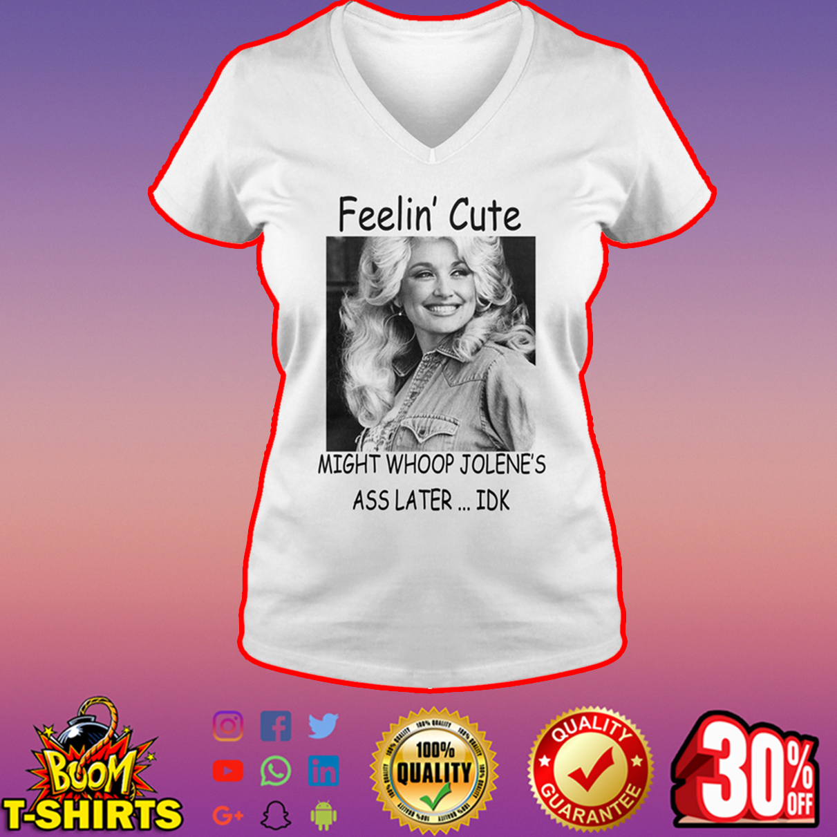 Dolly Parton Feelin' cute might whoop jolene's ass later IDK v-neck