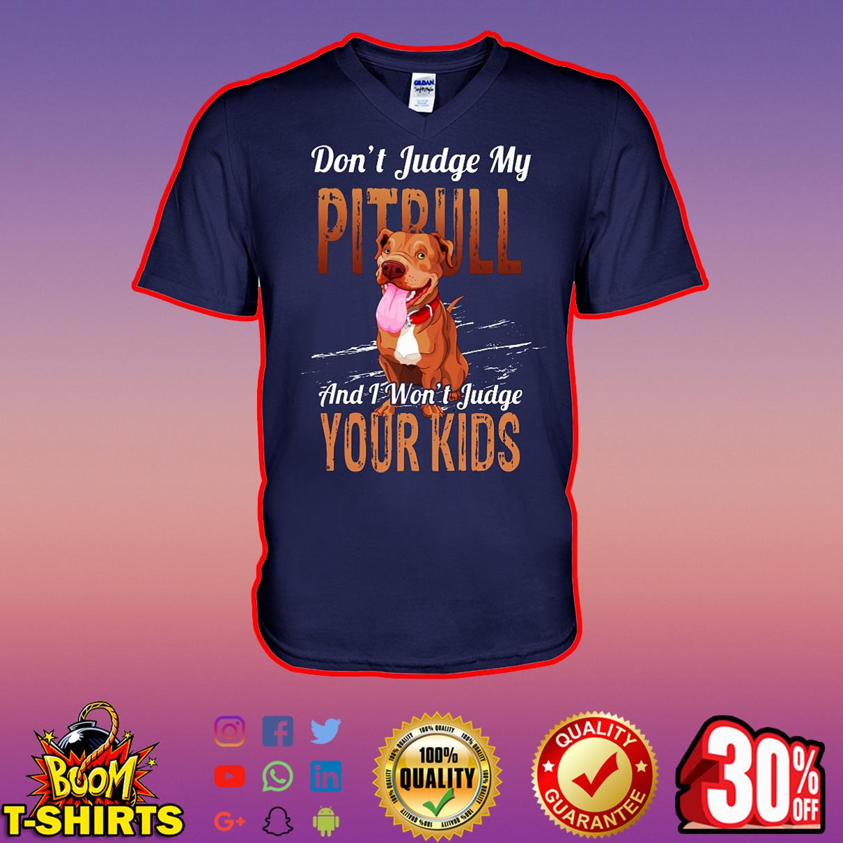 Don't judge my pitbull and I won't judgle your kids v-neck