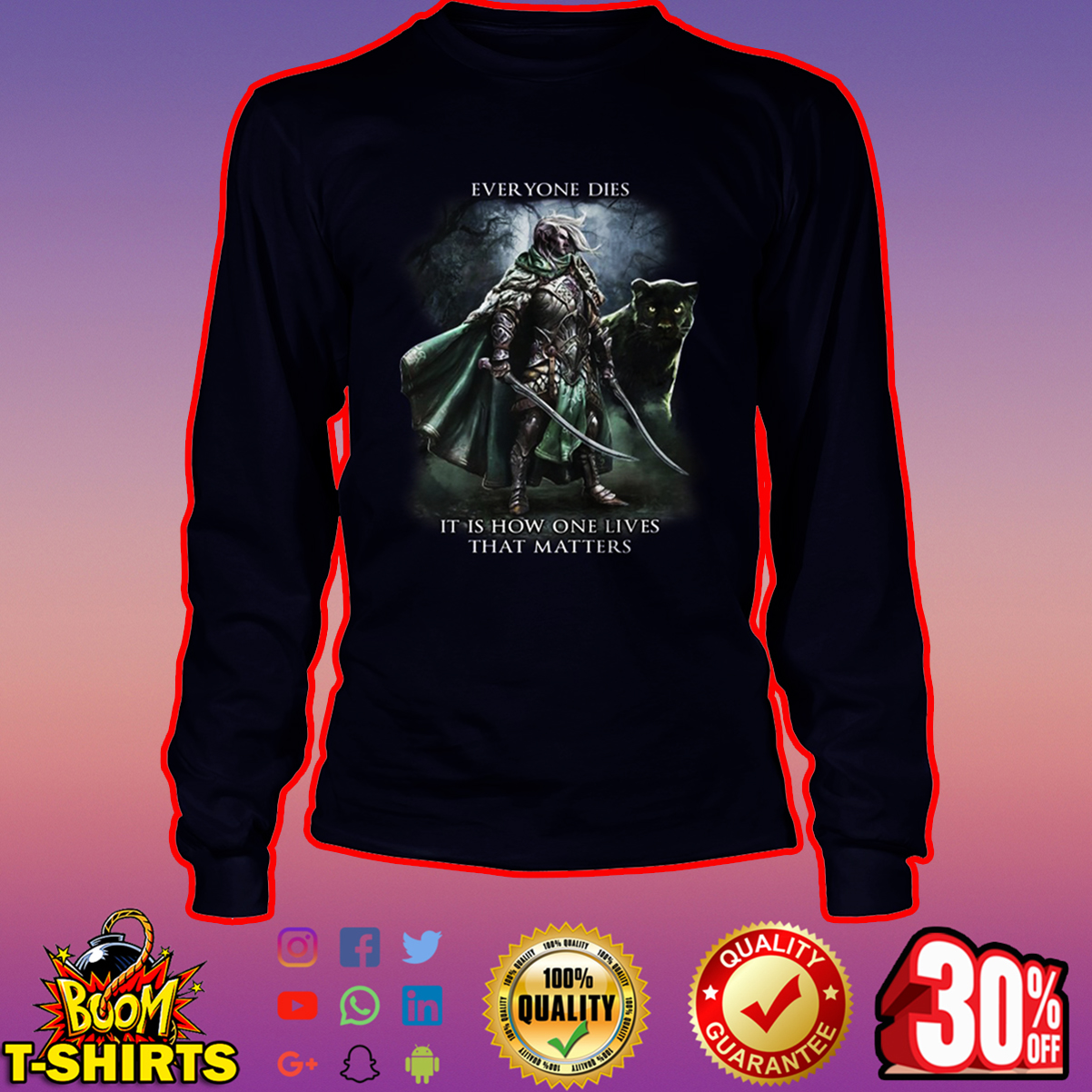 Everyone dies it is how one lives that matters long sleeve tee
