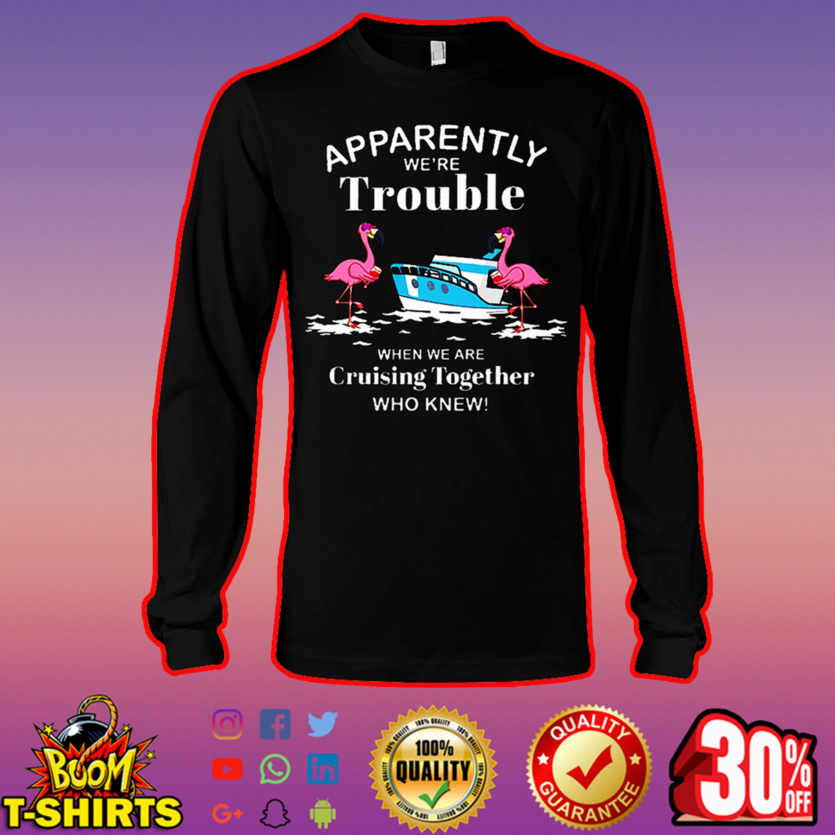 Flamingo Apparently we're trouble when we are cruising together who knew long sleeve tee