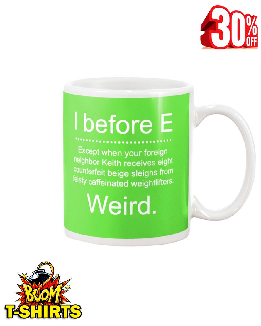 I before E weird mug - kiwi