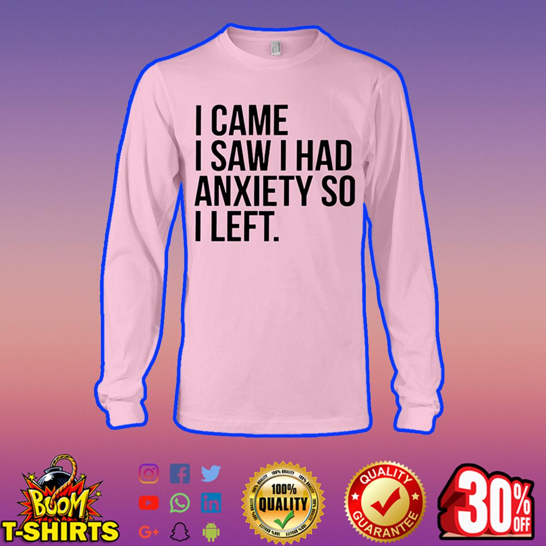 I came saw I had anxiety so I left long sleeve tee