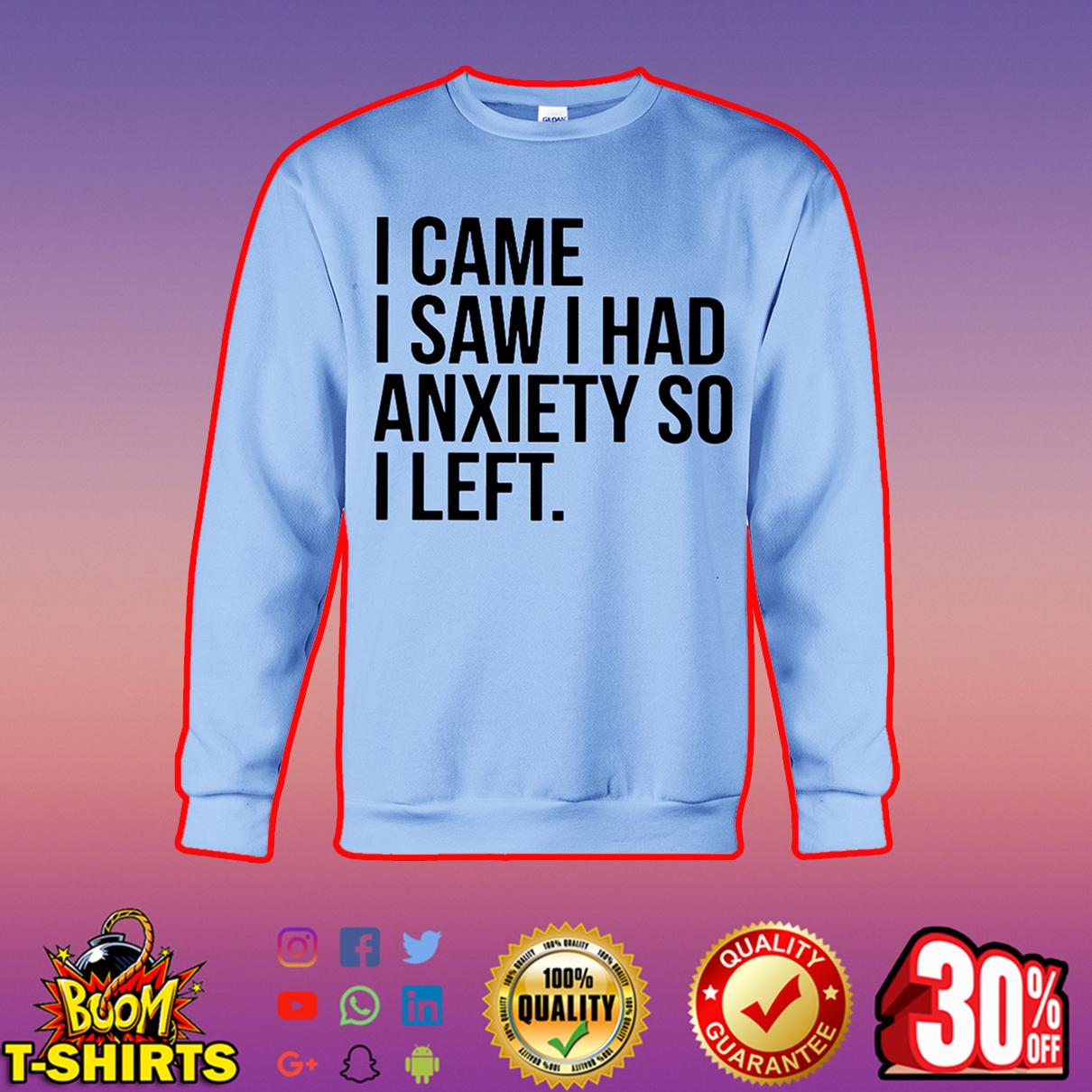 I came saw I had anxiety so I left sweatshirt