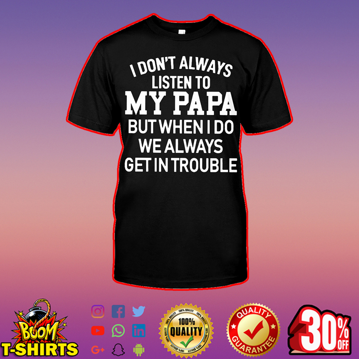 I don't always listen to my papa but when I do we always get in trouble shirt