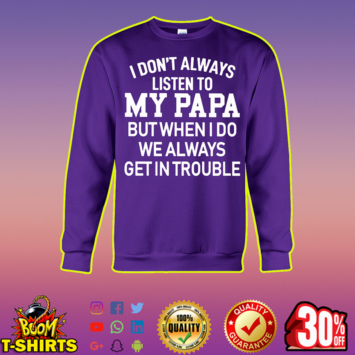 I don't always listen to my papa but when I do we always get in trouble sweatshirt