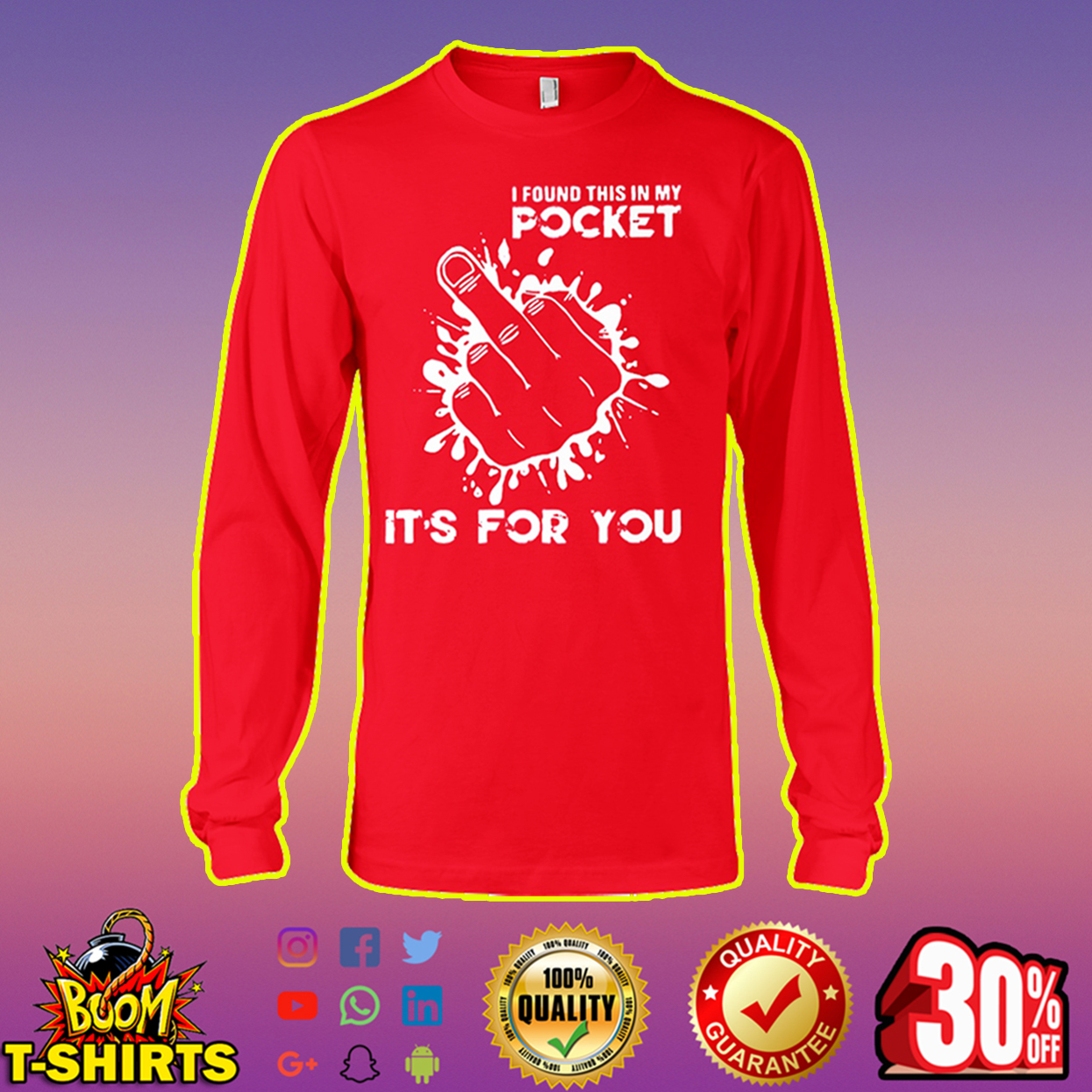I found this in my pocket Middle Finger it's for you long sleeve tee