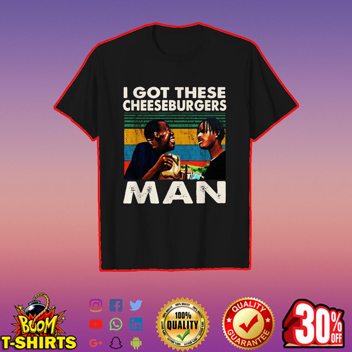 I got these cheeseburgers man shirt
