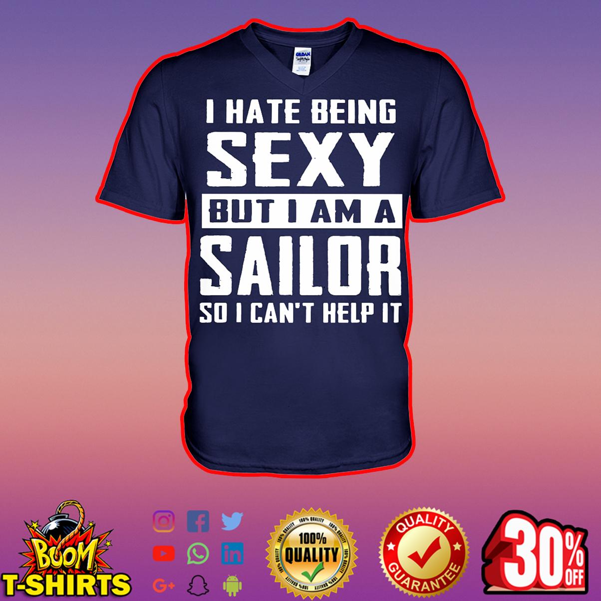 I hate being sexy out I am a Sailor so I can't help it v-neck