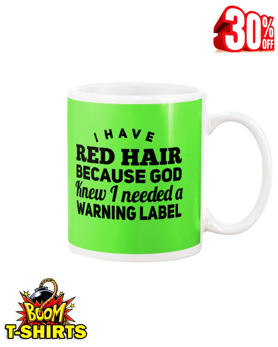 I have red hair because God knew I needed a warning label mug - kiwi