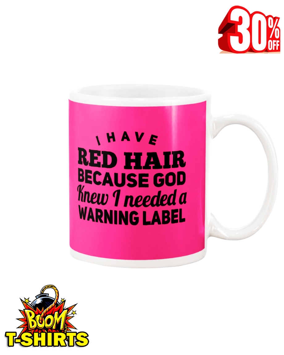 I have red hair because God knew I needed a warning label mug - pink cyber