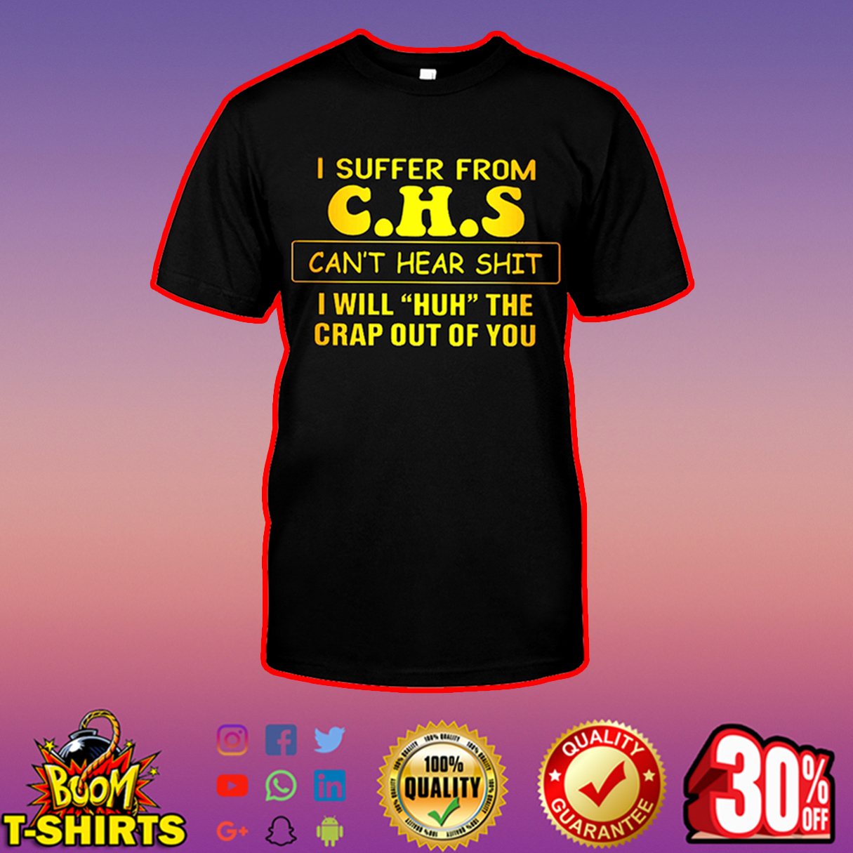 I suffer from CHS can't hear shit I will huh the crap out of you shirt