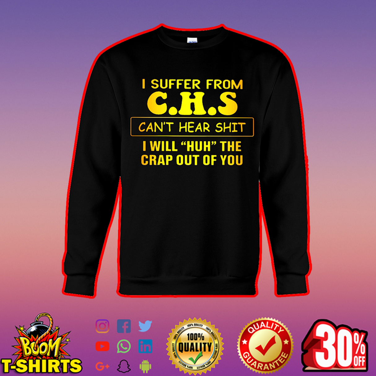 I suffer from CHS can't hear shit I will huh the crap out of you sweatshirt