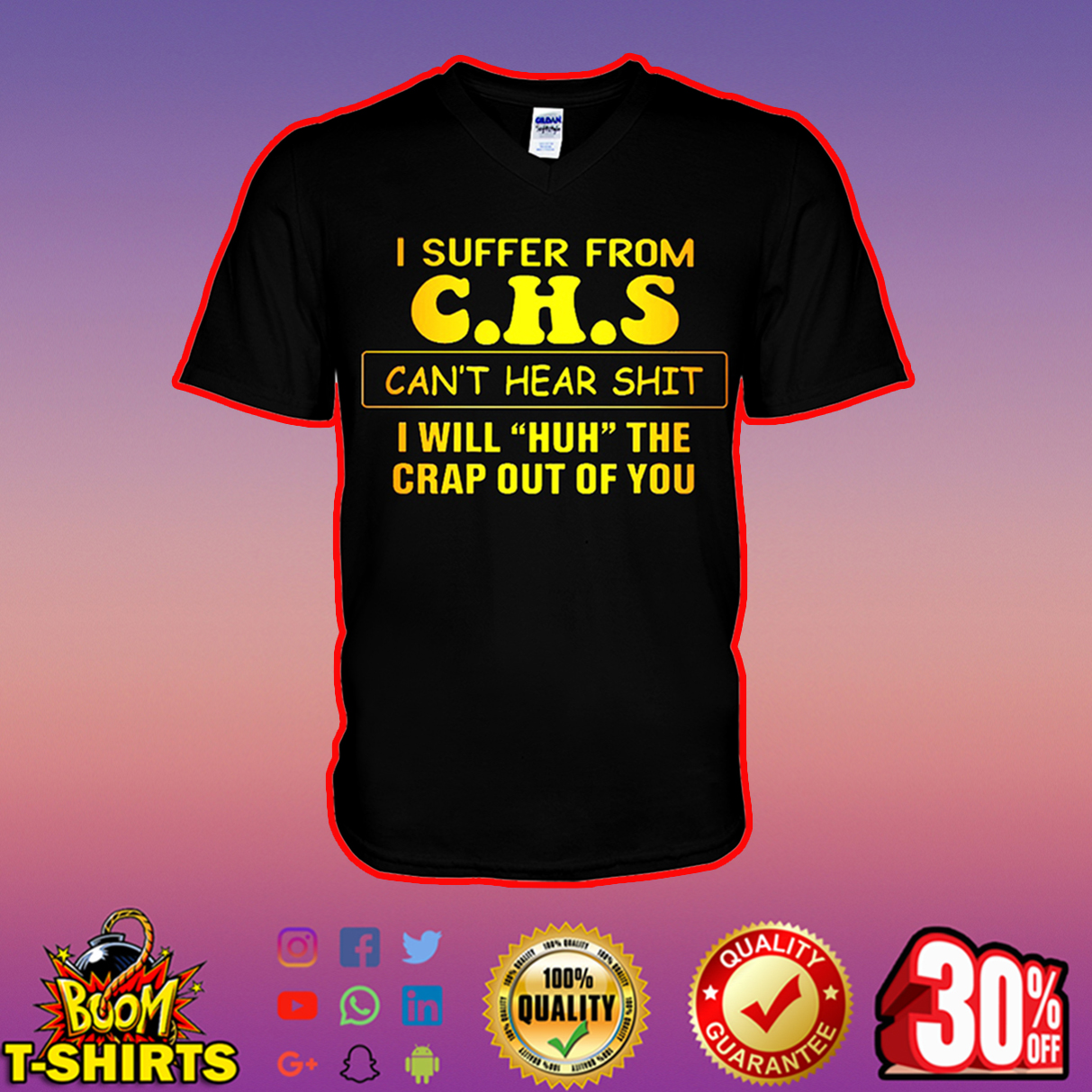 I suffer from CHS can't hear shit I will huh the crap out of you v-neck
