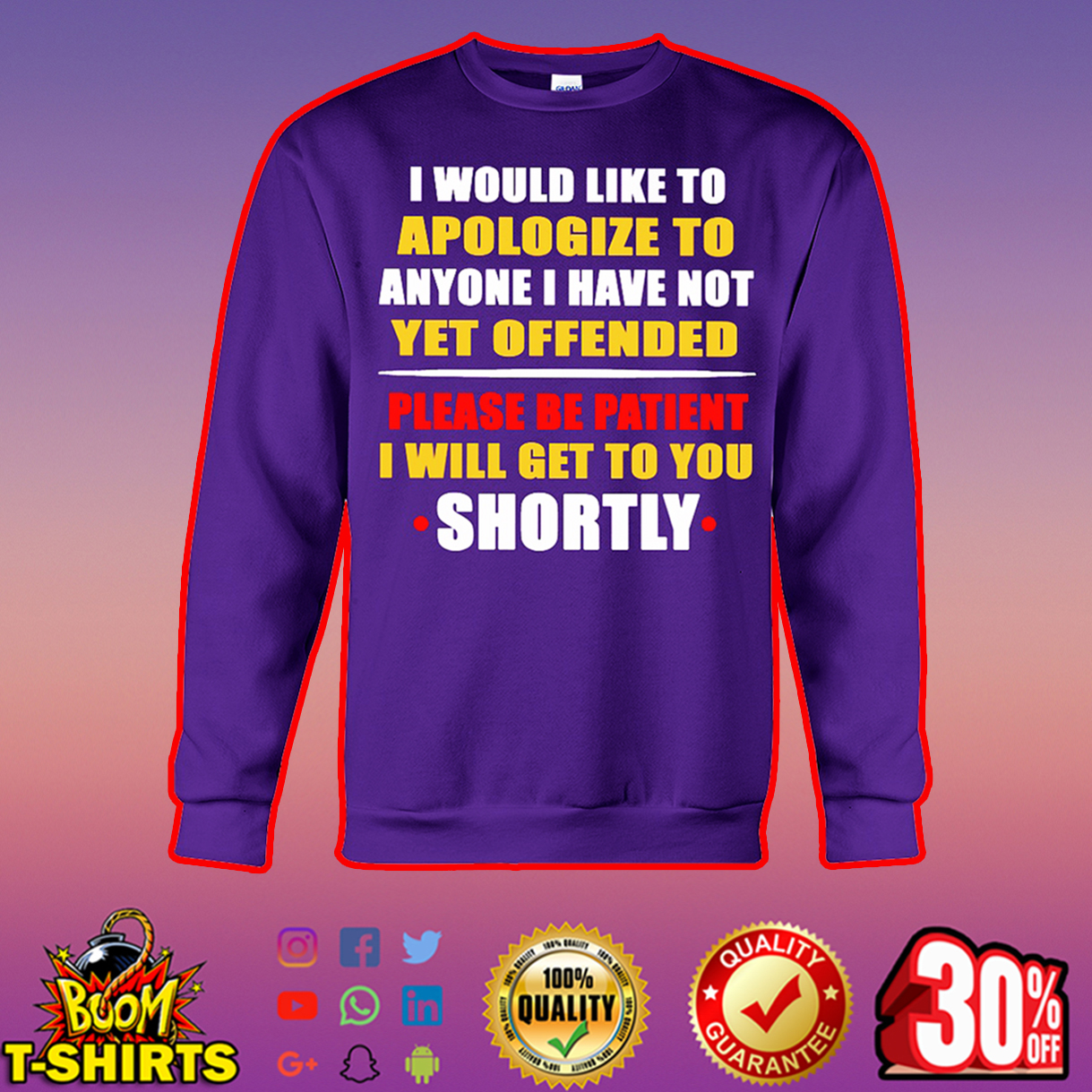 I would like to apologize to anyone I have not yet offended sweatshirt