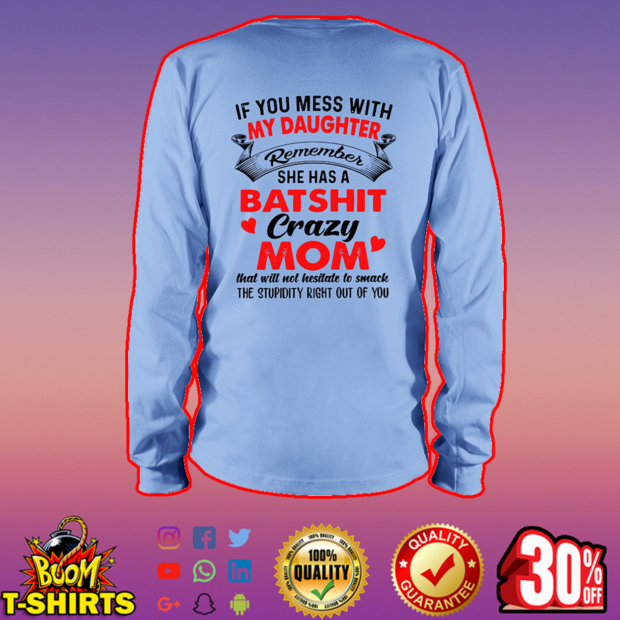 If you mess with my daughter remember she has a batshit crazy mom long sleeve tee