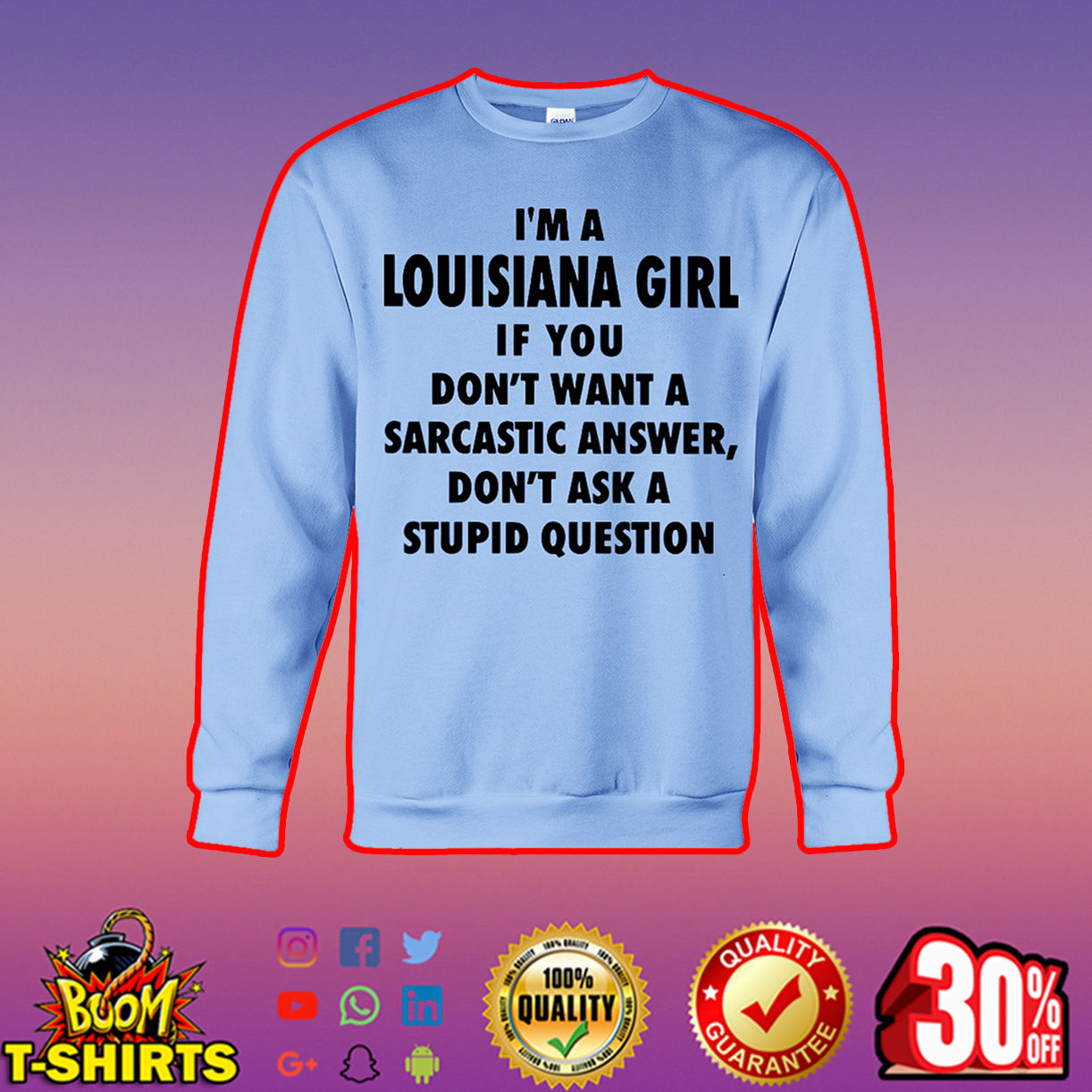 I'm A Louisiana Girl If You Don't Want A Sarcastic Answer Don't Ask A Stupid Question sweatshirt