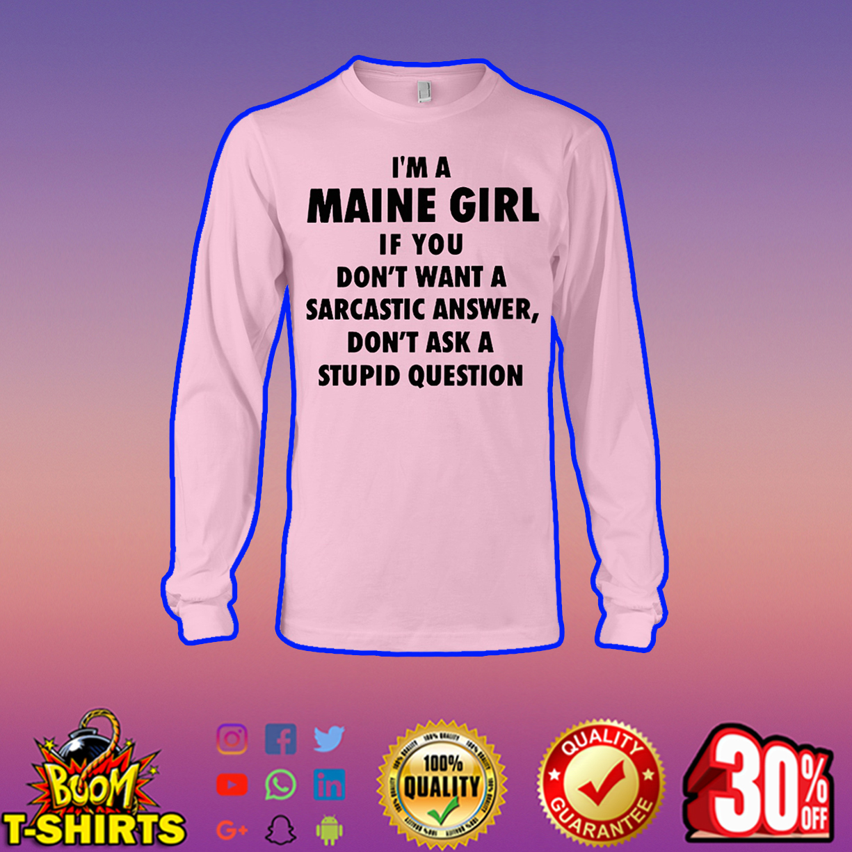 I'm A Maine Girl If You Don't Want A Sarcastic Answer Don't Ask A Stupid Question long sleeve tee