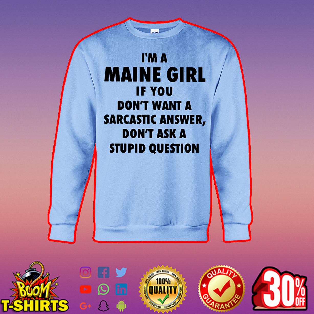 I'm A Maine Girl If You Don't Want A Sarcastic Answer Don't Ask A Stupid Question sweatshirt
