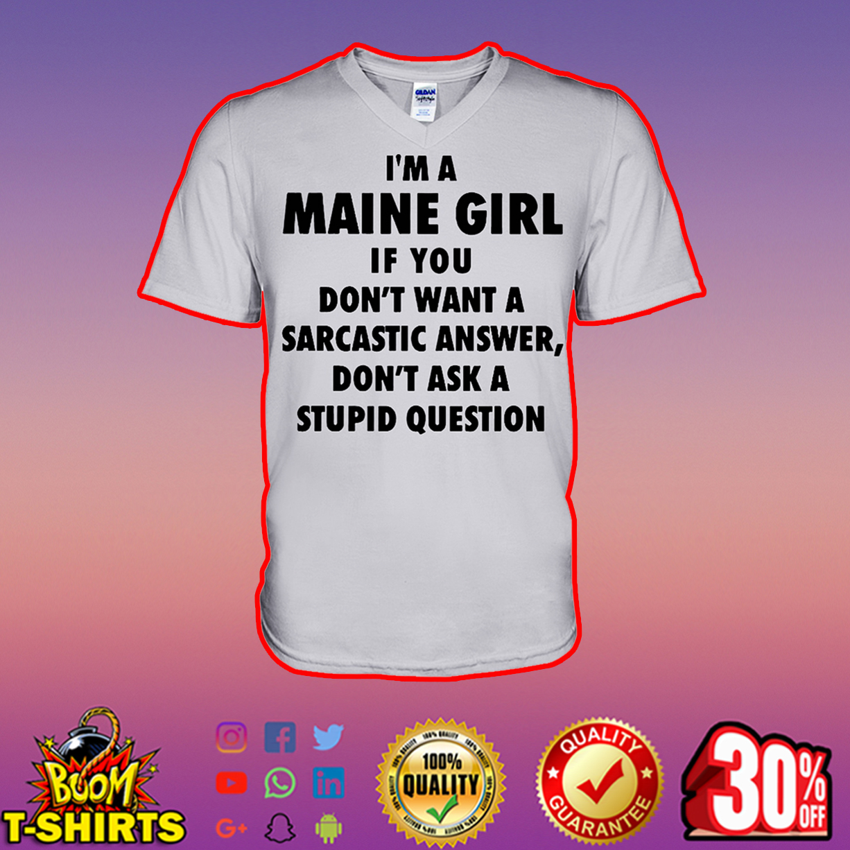 I'm A Maine Girl If You Don't Want A Sarcastic Answer Don't Ask A Stupid Question v-neck