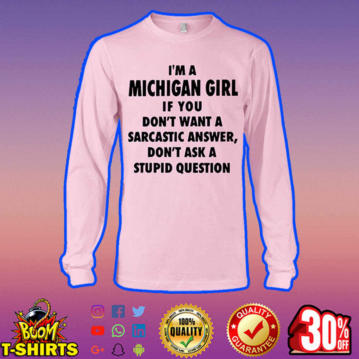I'm a Michigan girl if you don't want a sarcastic answer don't ask a stupid question long sleeve tee
