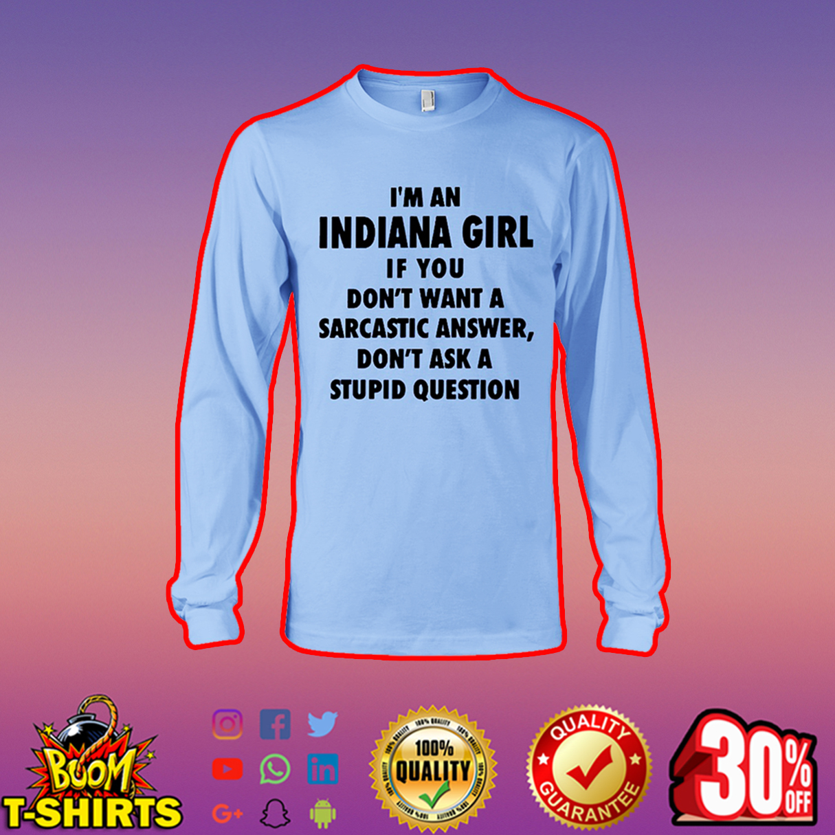 I'm an Indiana girl if you don't want a sarcastic answer don't ask a stupid question long sleeve tee