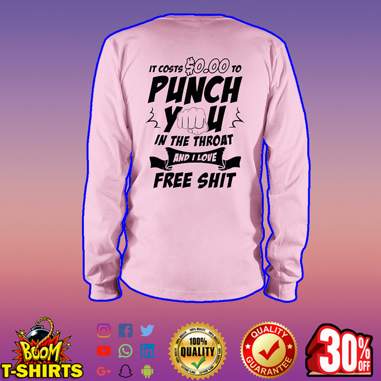 It costs $0.00 to punch you in the throat and I love free shit long sleeve tee