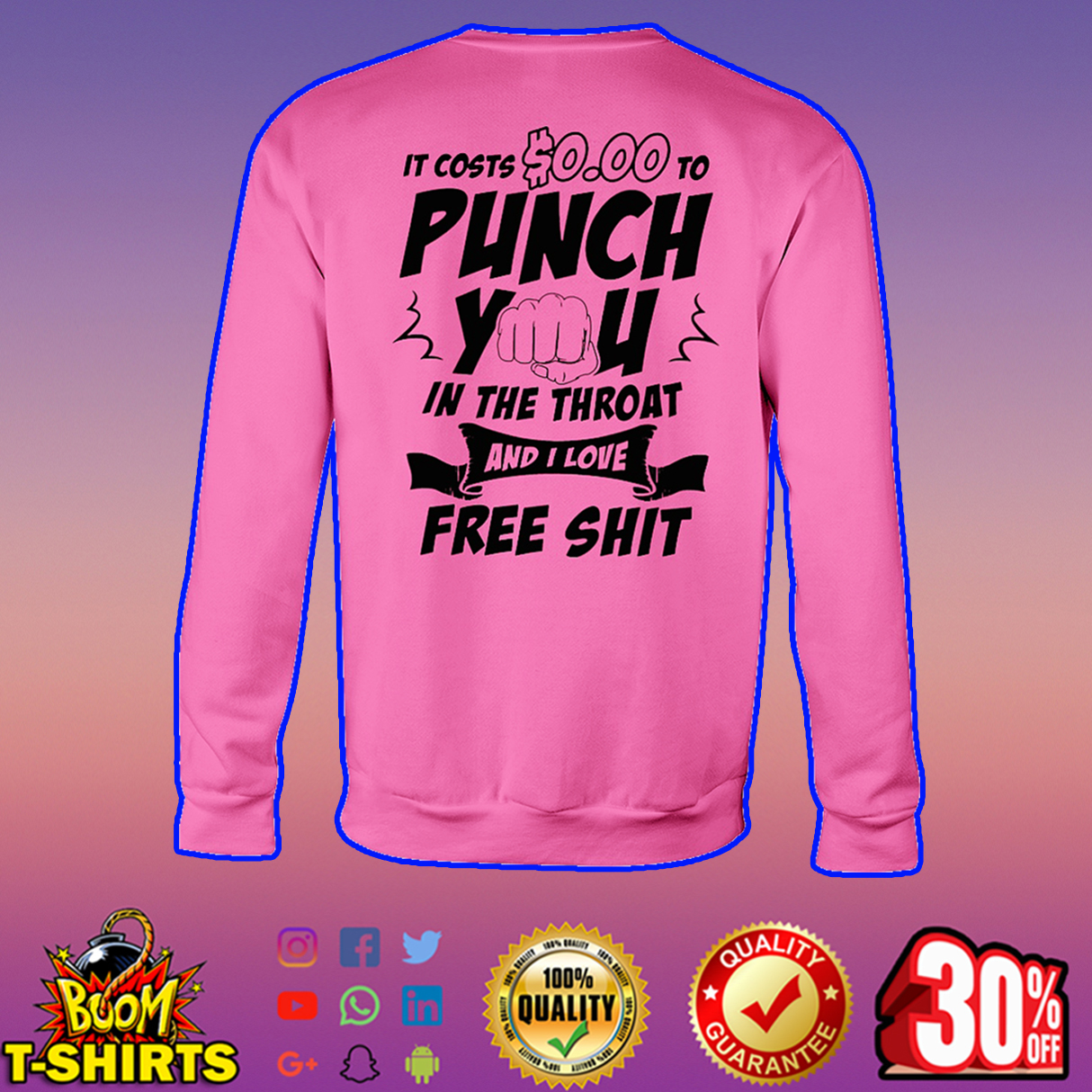 It costs $0.00 to punch you in the throat and I love free shit sweatshirt